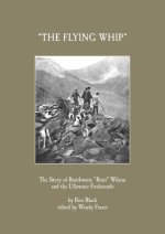 The Flying Whip : The Story of Braithwaite 'Brait' Wilson and the Ullswater Foxhounds