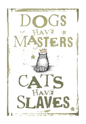 Cats have Slaves (Grey)