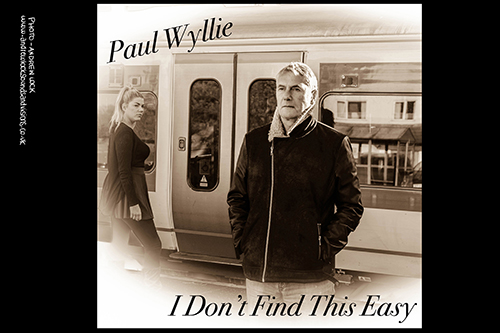 PAUL WYLLIE - 'I DON'T FIND THIS EASY' ALBUM