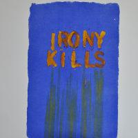Irony kills