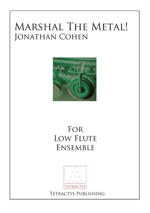 Jonathan Cohen - Marshal the Metal! for low flute ensemble