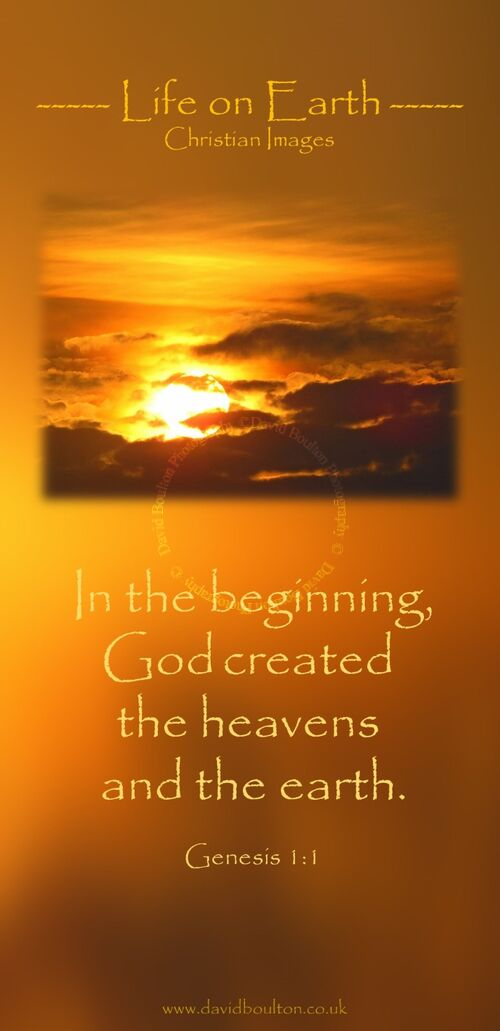 In the beginning, God created the heavens and the earth. (Genesis 1:1 WEB).