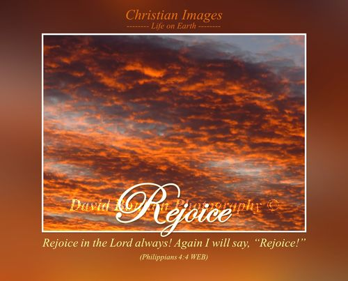 """Rejoice in the Lord always! Again I will say, """"Rejoice!"""" (Philippians 4:4 WEB)"""