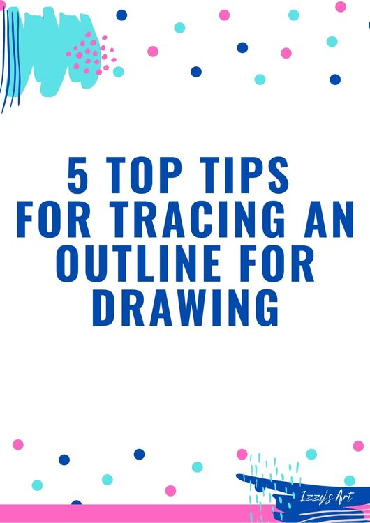5 top tips for tracing an outline for drawing