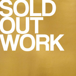 SOLD OUT PAST WORKS