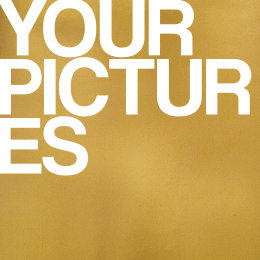 YOUR PICTURES