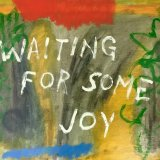 Waiting for Some Joy