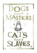 Cats have Slaves (Grey)