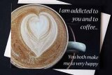 I am addicted to you and to coffee