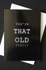 You're that old!