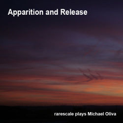 Apparition and Release - rarescale plays Michael Oliva