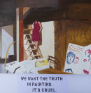 WE WANT THE TRUTH IN PAINTING. IT'S CRUEL
