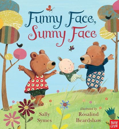 Funny Face Sunny Face - Published by Nosy Crow. Written by Sally Symes and Illustrated by Rosalind Beardshaw