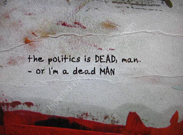 the politics is dead, man